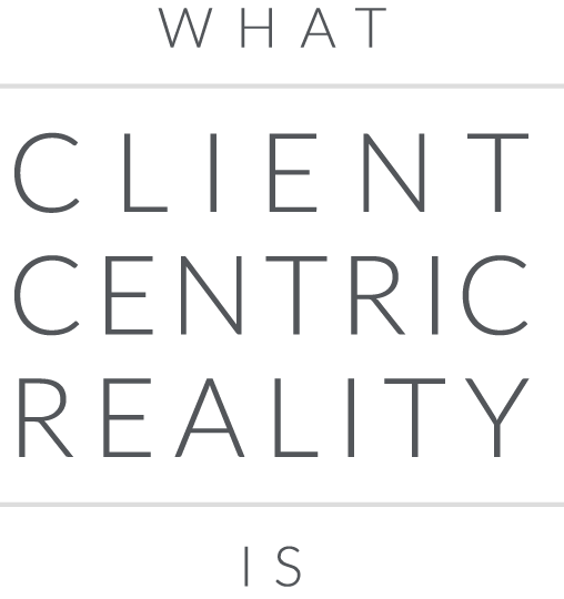 Client Centric Reality